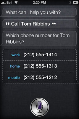 Tell Siri the person you want to call. Siri might ask to confirm which number to dial (work, home,