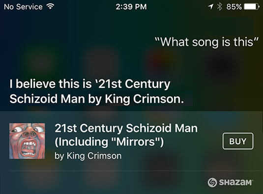 Siri uses Shazam to identify songs, even ones by eclectic artists such as King Crimson.